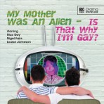 Signed: Drama Showcase 2.1 My Mother Was An Alien… Is That Why I'm Gay?